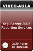 V�deo-aula - SQL Server 2005 - Reporting Services