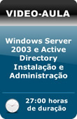 V�deo-Aula - Windows Server 2003 e Active Directory - Instala��o e Administra��o