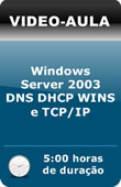 V�deo-Aula: Windows Server 2003 - DNS DHCP WINS e TCP/IP