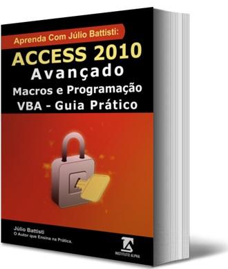 Apre.nda com Júlio Battisti: Acc.ess 2010 Avançado, Macros e Programação VBA - Passo a Passo