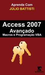 Aprenda com Júlio Battisti: Access 2007 Avançado, Macros e Introdução à Programação VBA